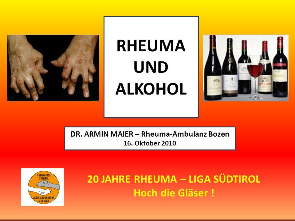 DR. ARMIN MAIER – Rheuma-Ambulanz Bozen 16. Oktober 2010 RHEUMA UND ALKOHOL 20 JAHRE RHEUMA – LIGA SÜDTIROL Hoch die Gläser !