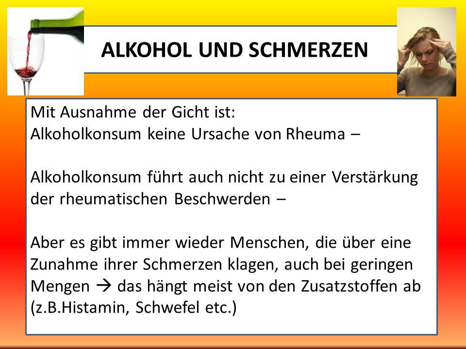 ALKOHOL UND SCHMERZEN Mit Ausnahme der Gicht ist: Alkoholkonsum keine Ursache von Rheuma – Alkoholkonsum führt auch nicht zu einer Verstärkung der rhe
