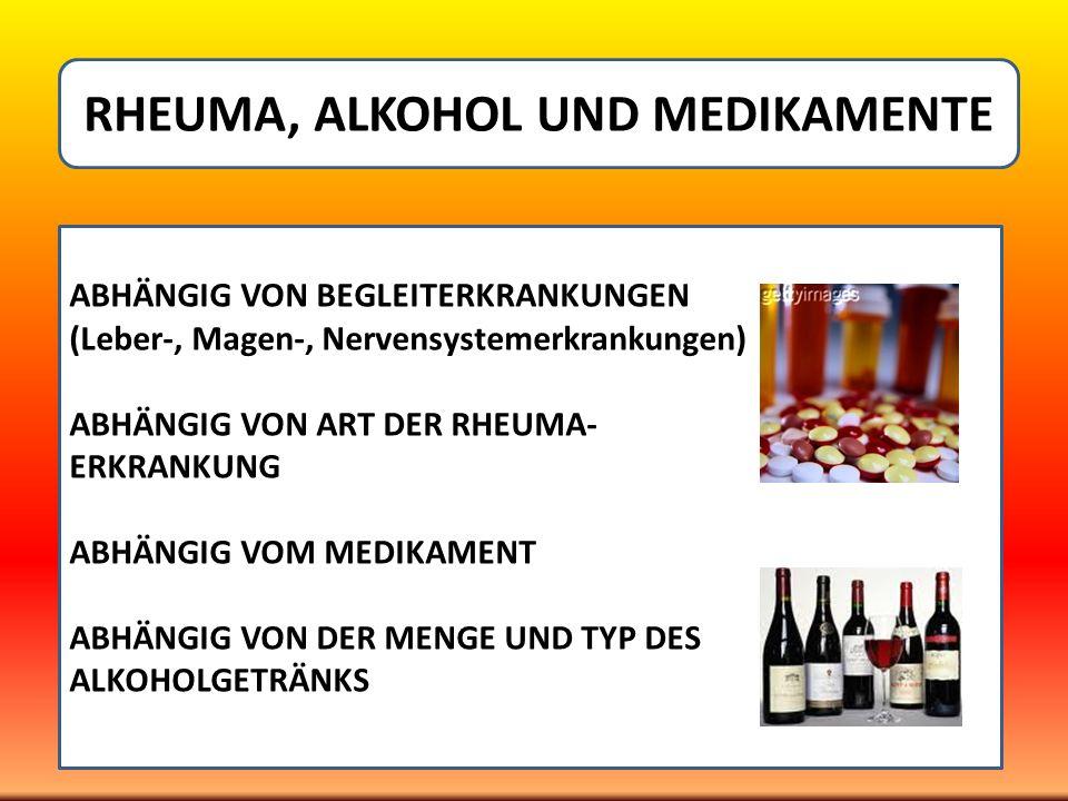 RHEUMA, ALKOHOL UND MEDIKAMENTE ABHÄNGIG VON BEGLEITERKRANKUNGEN (Leber-, Magen-, Nervensystemerkrankungen) ABHÄNGIG VON ART DER RHEUMA- ERKRANKUNG AB