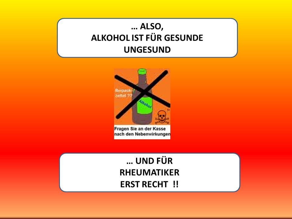 RHEUMA, ALKOHOL UND MEDIKAMENTE ABHÄNGIG VON BEGLEITERKRANKUNGEN (Leber-, Magen-, Nervensystemerkrankungen) ABHÄNGIG VON ART DER RHEUMA- ERKRANKUNG ABHÄNGIG VOM MEDIKAMENT ABHÄNGIG VON DER MENGE UND TYP DES ALKOHOLGETRÄNKS