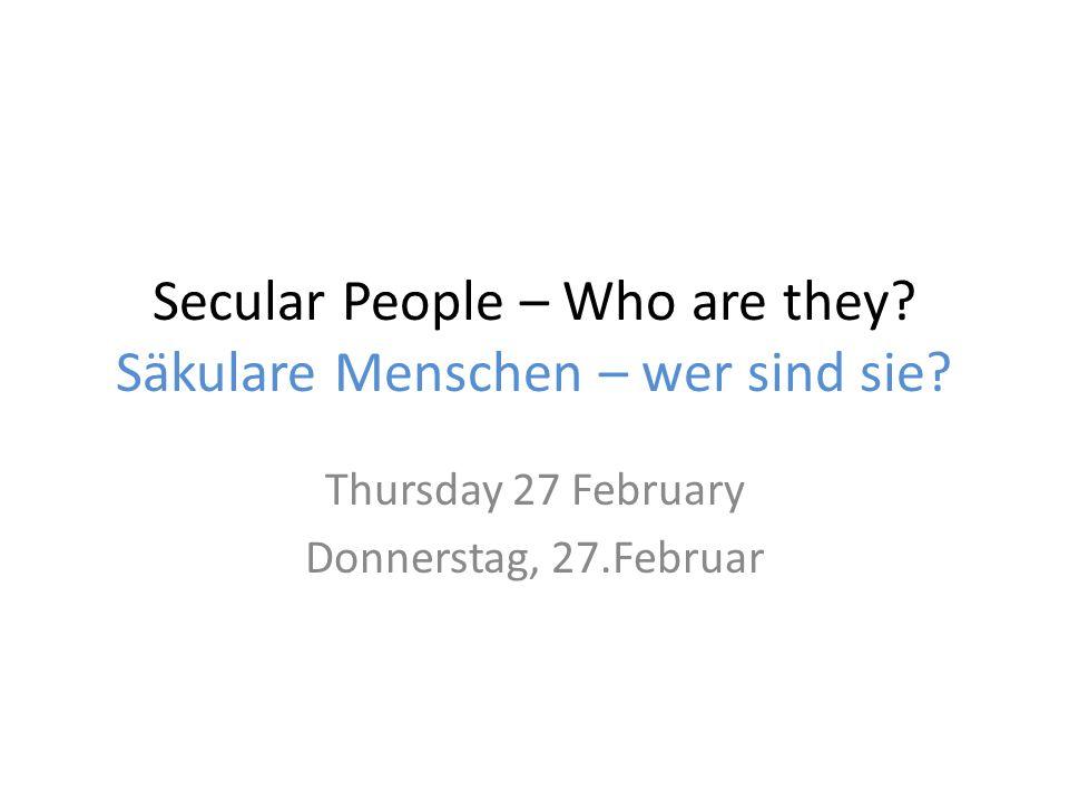 Secular People – Who are they. Säkulare Menschen – wer sind sie.