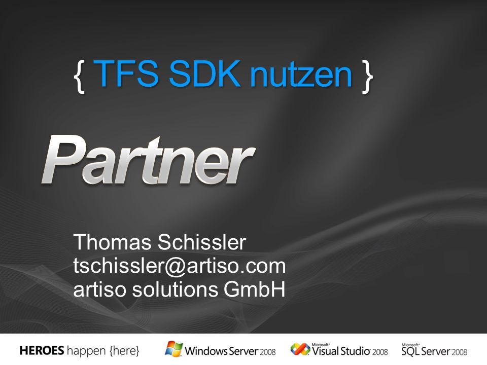 { TFS SDK nutzen } Thomas Schissler tschissler@artiso.com artiso solutions GmbH