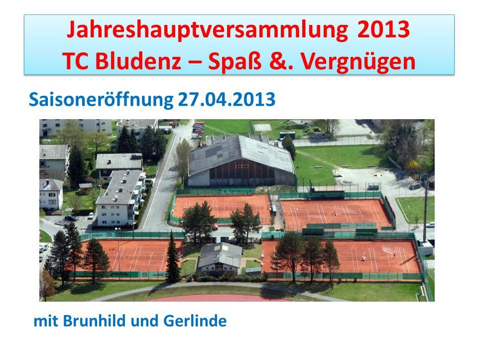 Jahreshauptversammlung 2013 TC Bludenz – Spaß &. Vergnügen Saisoneröffnung 27.04.2013 mit Brunhild und Gerlinde
