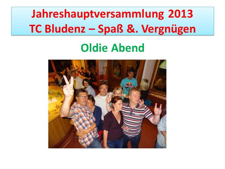 Jahreshauptversammlung 2013 TC Bludenz – Spaß &. Vergnügen Oldie Abend