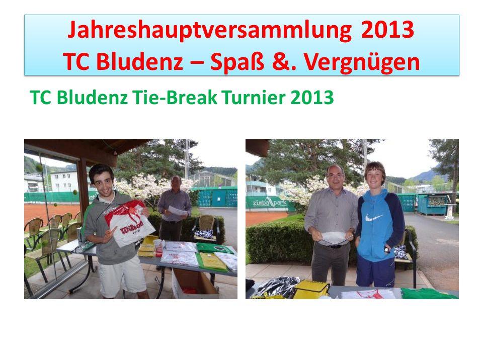 Jahreshauptversammlung 2013 TC Bludenz – Spaß &. Vergnügen TC Bludenz Tie-Break Turnier 2013