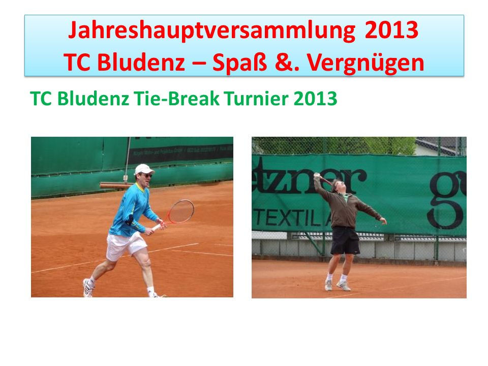 Jahreshauptversammlung 2013 TC Bludenz – Spaß &. Vergnügen Vereinsmeisterschaft 2013 Warenpreise: