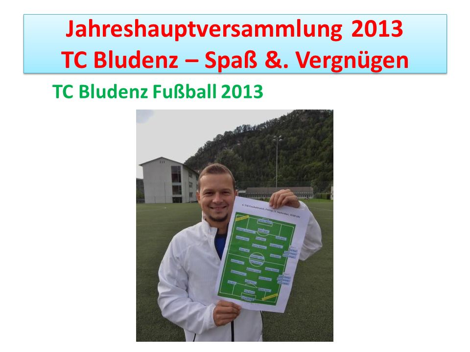 Jahreshauptversammlung 2013 TC Bludenz – Spaß &. Vergnügen TC Bludenz Fußball 2013