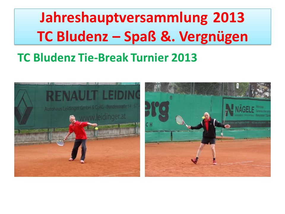 Jahreshauptversammlung 2013 TC Bludenz – Spaß &.Vergnügen Sieger und Vereinsmeister: Herren 50+ 1.
