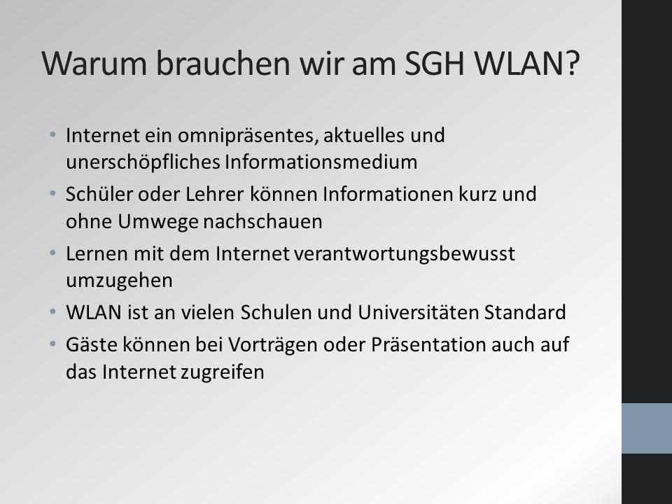 Warum brauchen wir am SGH WLAN? Internet ein omnipräsentes, aktuelles und unerschöpfliches Informationsmedium Schüler oder Lehrer können Informationen