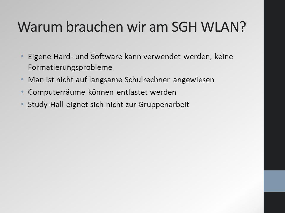 Warum brauchen wir am SGH WLAN? Eigene Hard- und Software kann verwendet werden, keine Formatierungsprobleme Man ist nicht auf langsame Schulrechner a