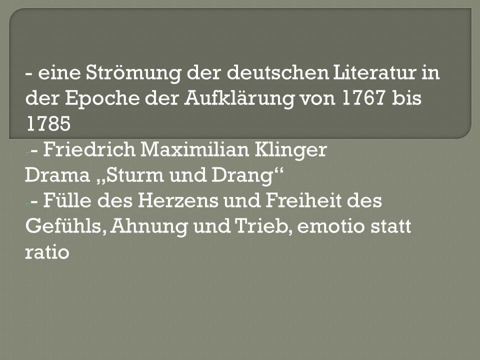 - eine Strömung der deutschen Literatur in der Epoche der Aufklärung von 1767 bis 1785 - - Friedrich Maximilian Klinger Drama Sturm und Drang - - Füll