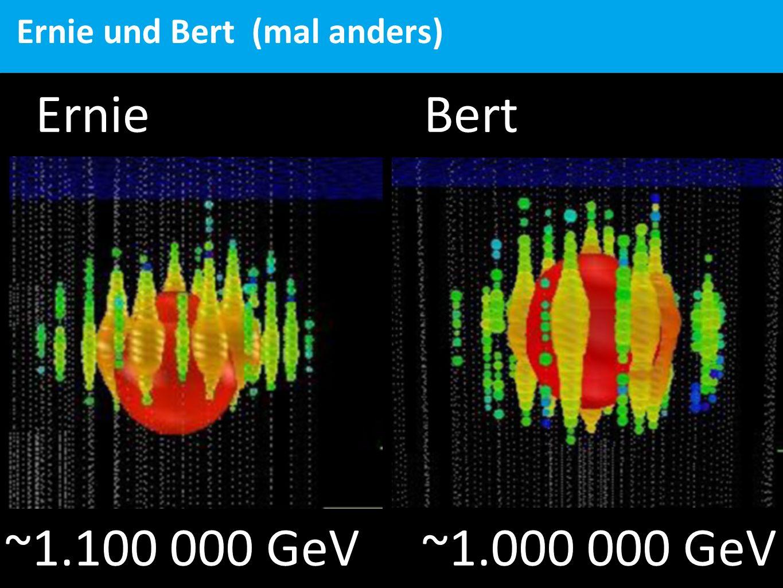 Ernie und Bert (mal anders) Ernie Bert ~1.100 000 GeV ~1.000 000 GeV
