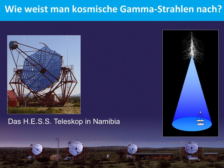 Wie weist man kosmische Gamma-Strahlen nach? Das H.E.S.S. Teleskop in Namibia