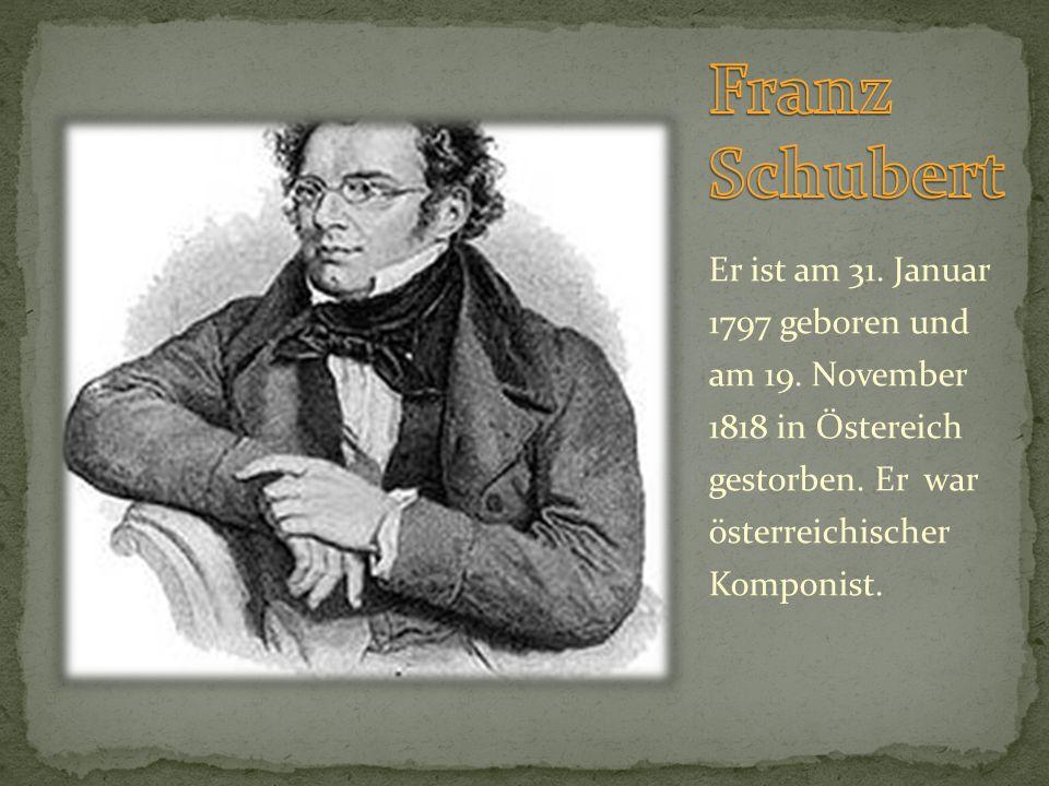 Er ist am 31. Januar 1797 geboren und am 19. November 1818 in Östereich gestorben. Er war österreichischer Komponist.