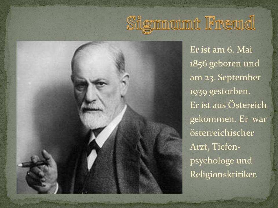 Er ist am 6. Mai 1856 geboren und am 23. September 1939 gestorben. Er ist aus Östereich gekommen. Er war österreichischer Arzt, Tiefen- psychologe und