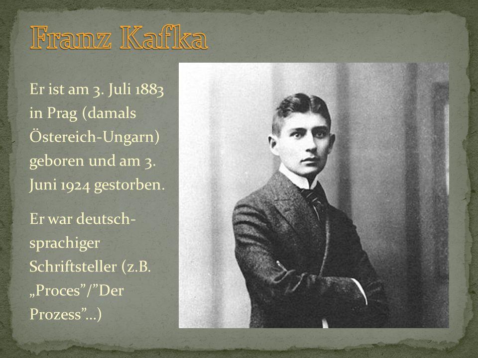 Er ist am 3. Juli 1883 in Prag (damals Östereich-Ungarn) geboren und am 3. Juni 1924 gestorben. Er war deutsch- sprachiger Schriftsteller (z.B. Proces