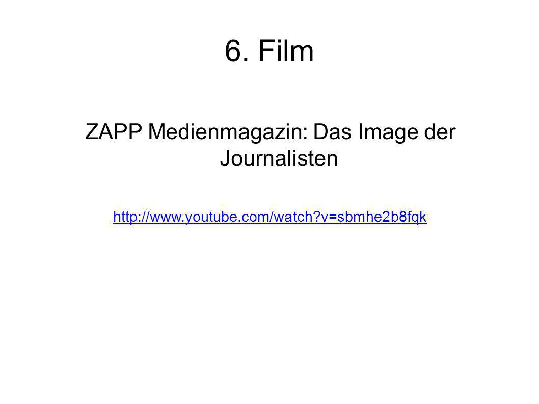 6. Film ZAPP Medienmagazin: Das Image der Journalisten http://www.youtube.com/watch?v=sbmhe2b8fqk