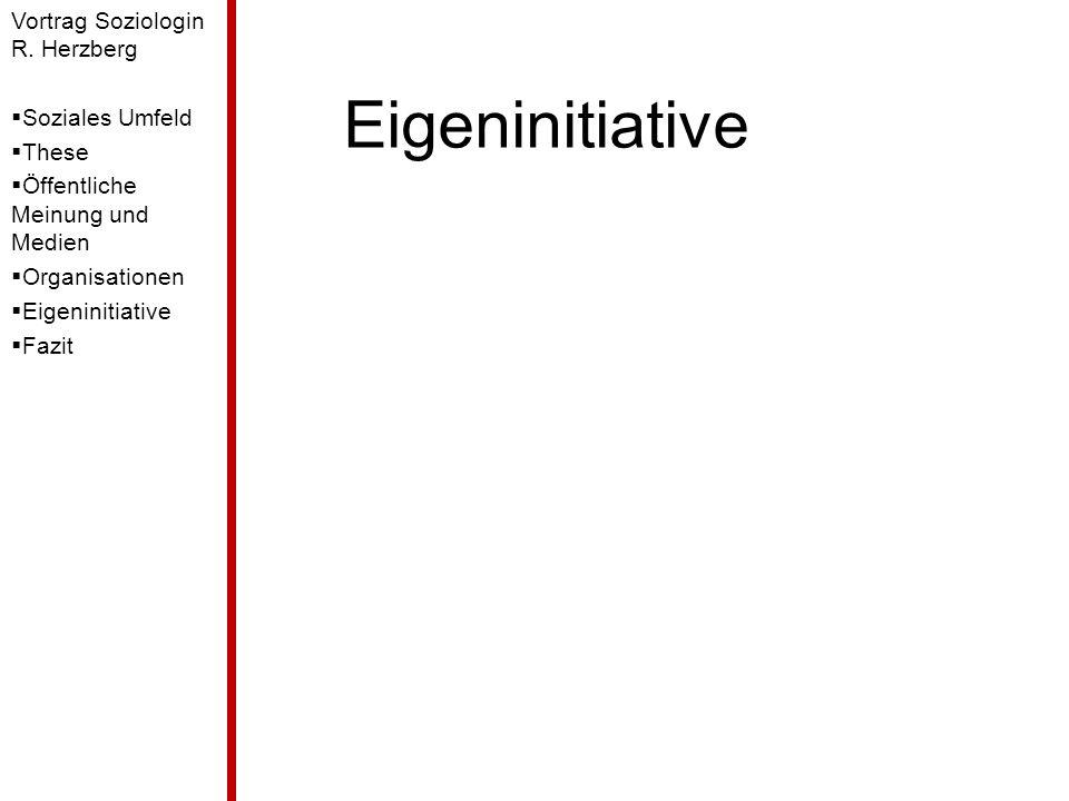 Eigeninitiative Vortrag Soziologin R. Herzberg Soziales Umfeld These Öffentliche Meinung und Medien Organisationen Eigeninitiative Fazit