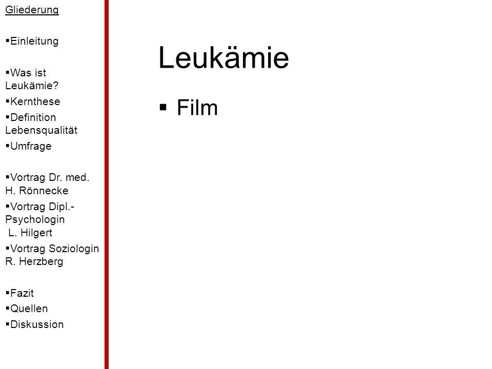Leukämie Film Gliederung Einleitung Was ist Leukämie? Kernthese Definition Lebensqualität Umfrage Vortrag Dr. med. H. Rönnecke Vortrag Dipl.- Psycholo