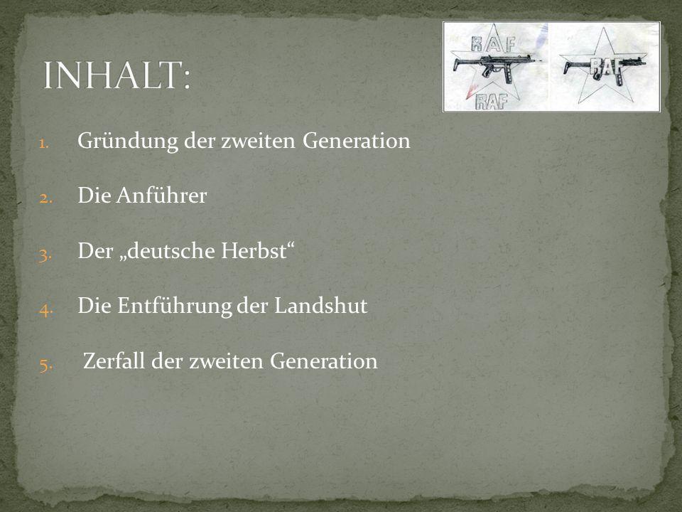 1. Gründung der zweiten Generation 2. Die Anführer 3. Der deutsche Herbst 4. Die Entführung der Landshut 5. Zerfall der zweiten Generation