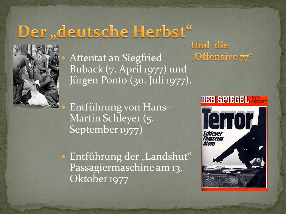 Attentat an Siegfried Buback (7. April 1977) und Jürgen Ponto (30. Juli 1977). Entführung von Hans- Martin Schleyer (5. September 1977) Entführung der