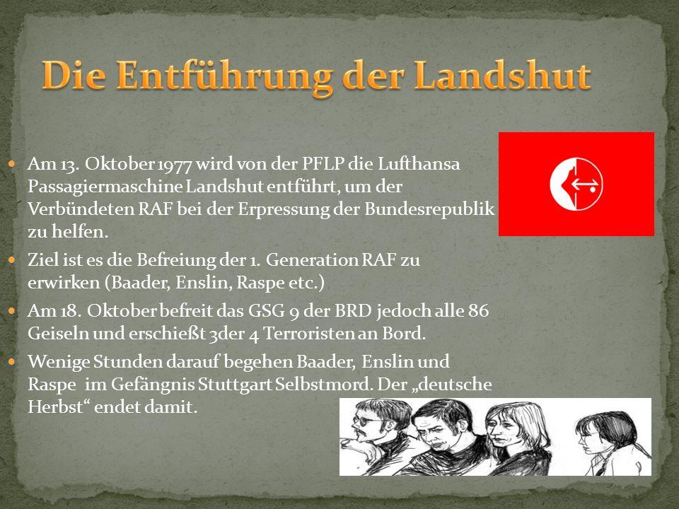 Am 13. Oktober 1977 wird von der PFLP die Lufthansa Passagiermaschine Landshut entführt, um der Verbündeten RAF bei der Erpressung der Bundesrepublik