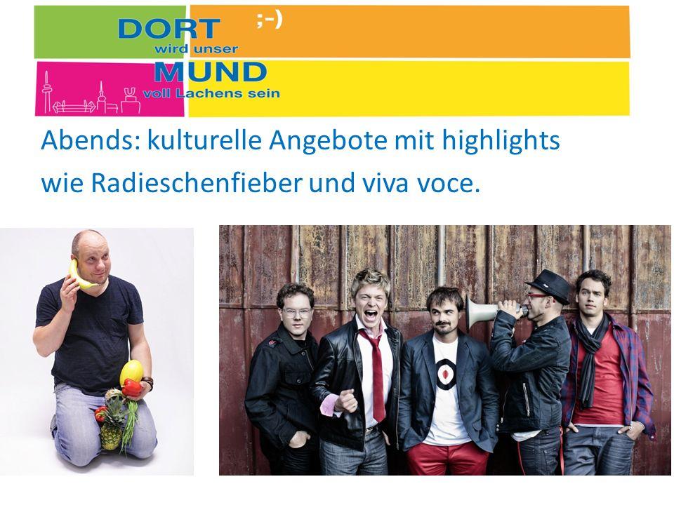 Abends: kulturelle Angebote mit highlights wie Radieschenfieber und viva voce.