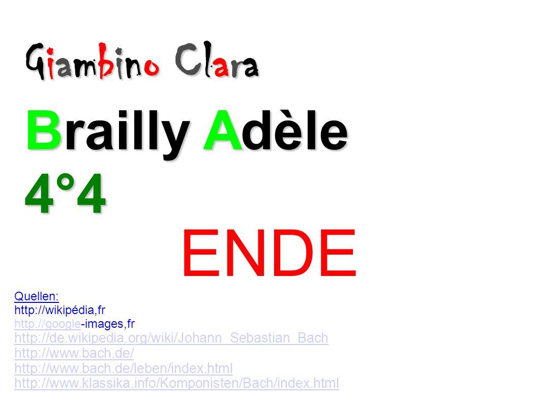 Giambino Clara Brailly Adèle 4°4 ENDE Quellen: http://wikipédia,fr http://googlehttp://google-images,fr http://de.wikipedia.org/wiki/Johann_Sebastian_Bach http://www.bach.de/ http://www.bach.de/leben/index.html http://www.klassika.info/Komponisten/Bach/index.html