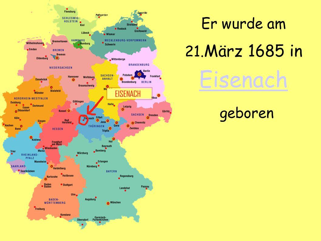 Er wurde am 21. März 1685 in Eisenach Eisenach geboren