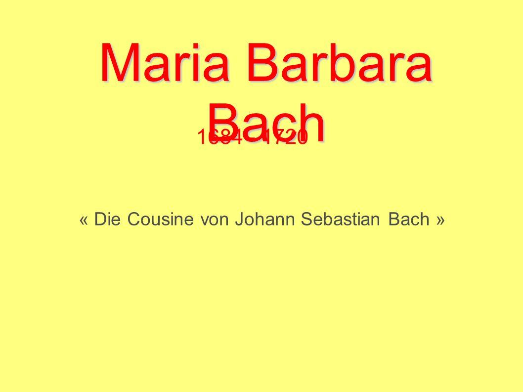 Maria Barbara Bach 1684 - 1720 « Die Cousine von Johann Sebastian Bach »