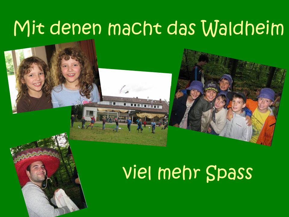 Mit denen macht das Waldheim viel mehr Spass