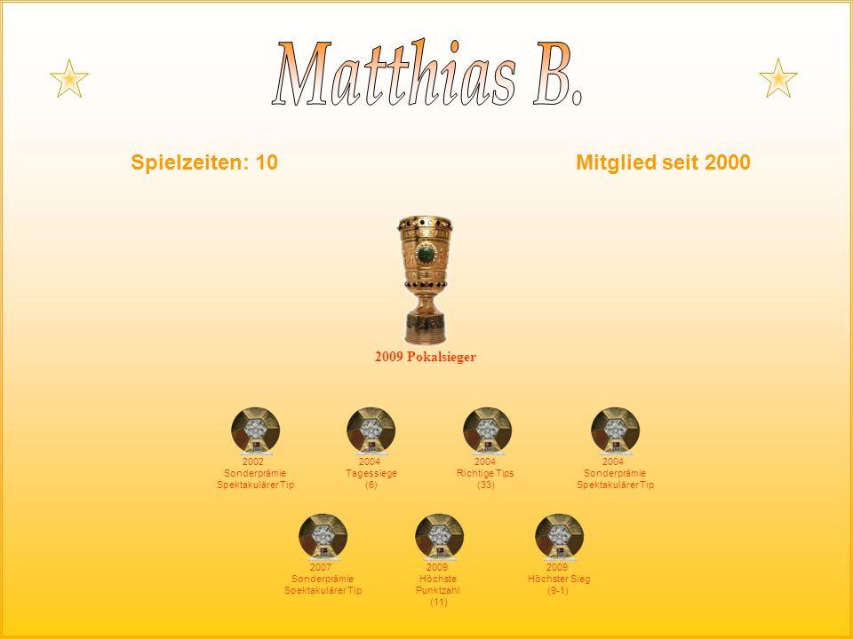 Spielzeiten: 10Mitglied seit 2000 2004 Richtige Tips (33) 2002 Sonderprämie Spektakulärer Tip 2004 Tagessiege (6) 2004 Sonderprämie Spektakulärer Tip 2007 Sonderprämie Spektakulärer Tip 2009 Pokalsieger 2009 Höchste Punktzahl (11) 2009 Höchster Sieg (9-1)