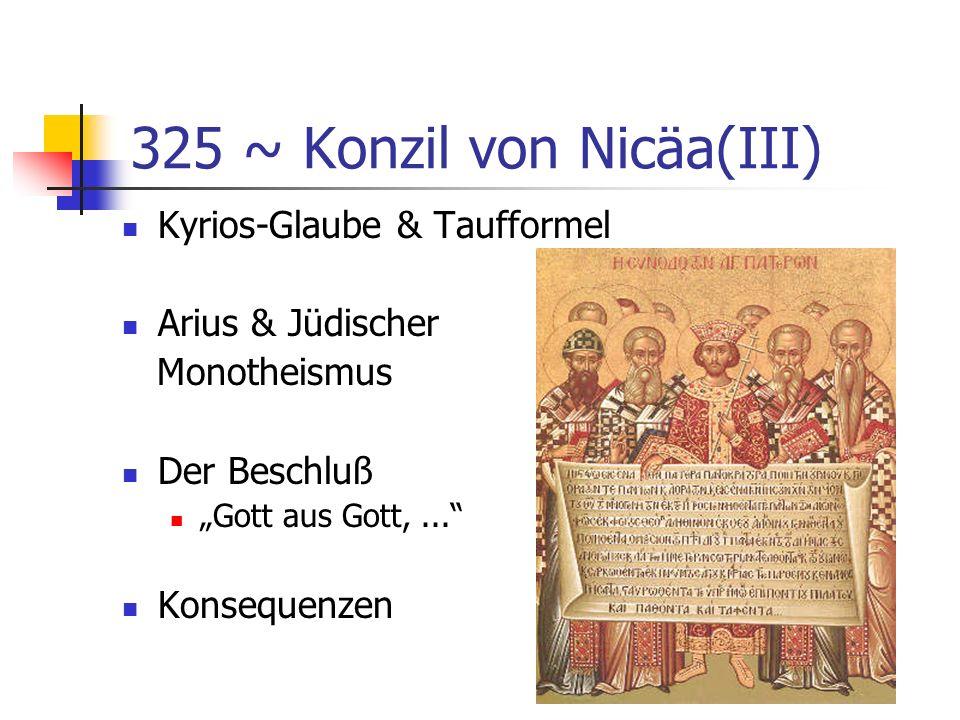 325 ~ Konzil von Nicäa(III) Kyrios-Glaube & Taufformel Arius & Jüdischer Monotheismus Der Beschluß Gott aus Gott,... Konsequenzen