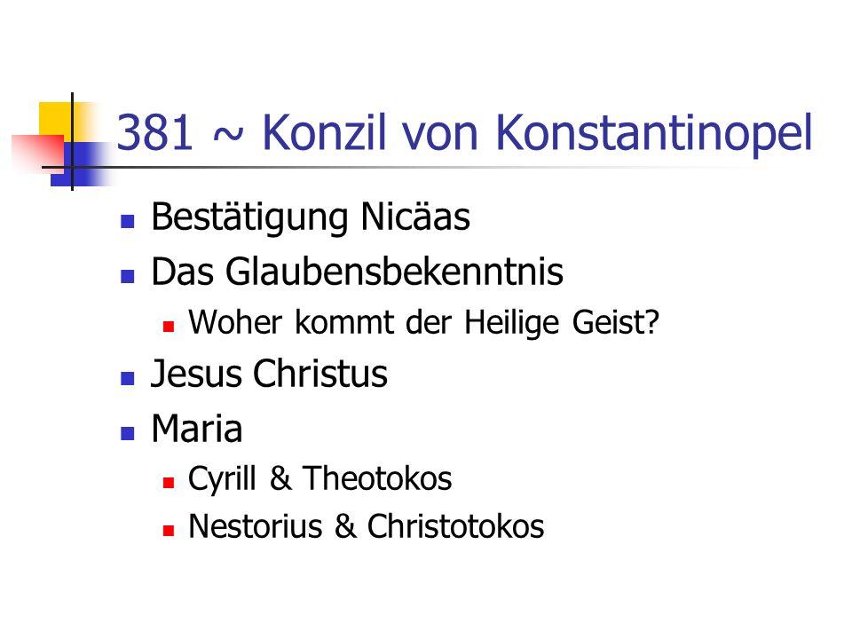 381 ~ Konzil von Konstantinopel Bestätigung Nicäas Das Glaubensbekenntnis Woher kommt der Heilige Geist? Jesus Christus Maria Cyrill & Theotokos Nesto