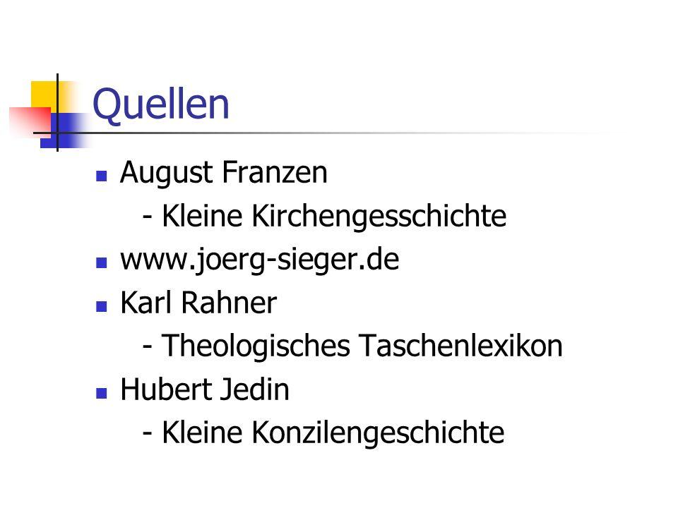Quellen August Franzen - Kleine Kirchengesschichte www.joerg-sieger.de Karl Rahner - Theologisches Taschenlexikon Hubert Jedin - Kleine Konzilengeschi