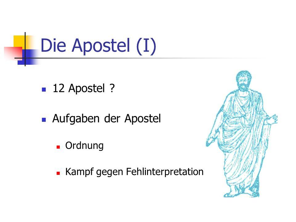 Die Apostel (I) 12 Apostel ? Aufgaben der Apostel Ordnung Kampf gegen Fehlinterpretation