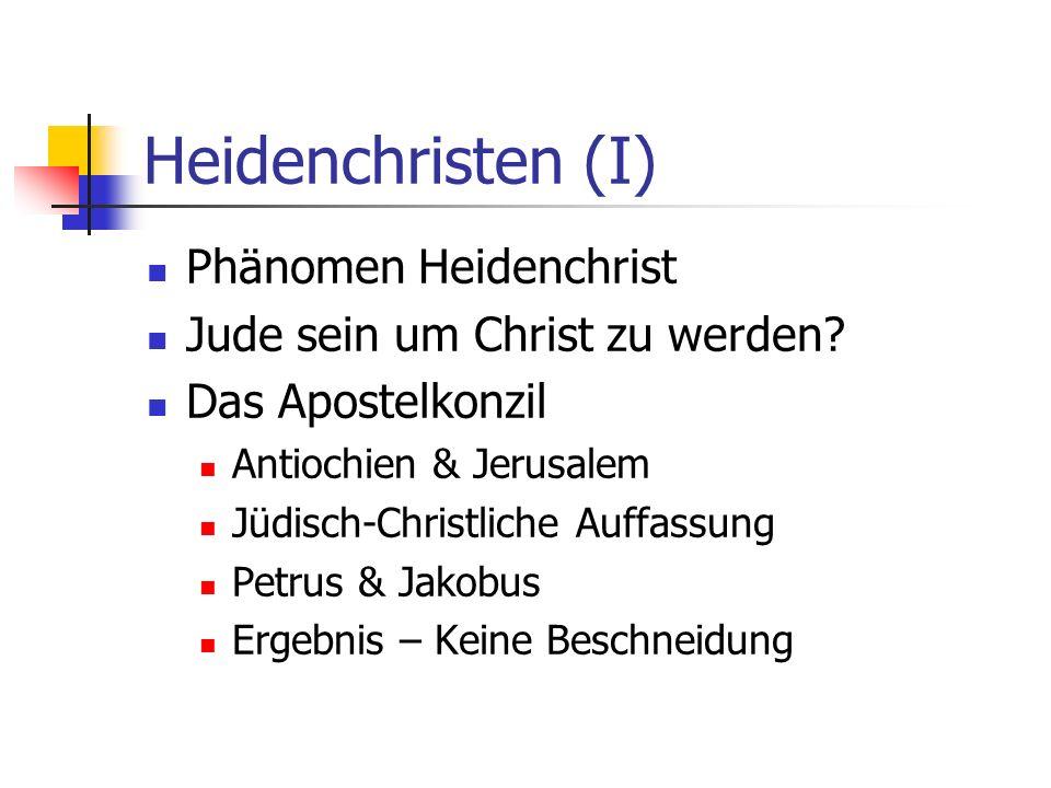 Heidenchristen (I) Phänomen Heidenchrist Jude sein um Christ zu werden? Das Apostelkonzil Antiochien & Jerusalem Jüdisch-Christliche Auffassung Petrus