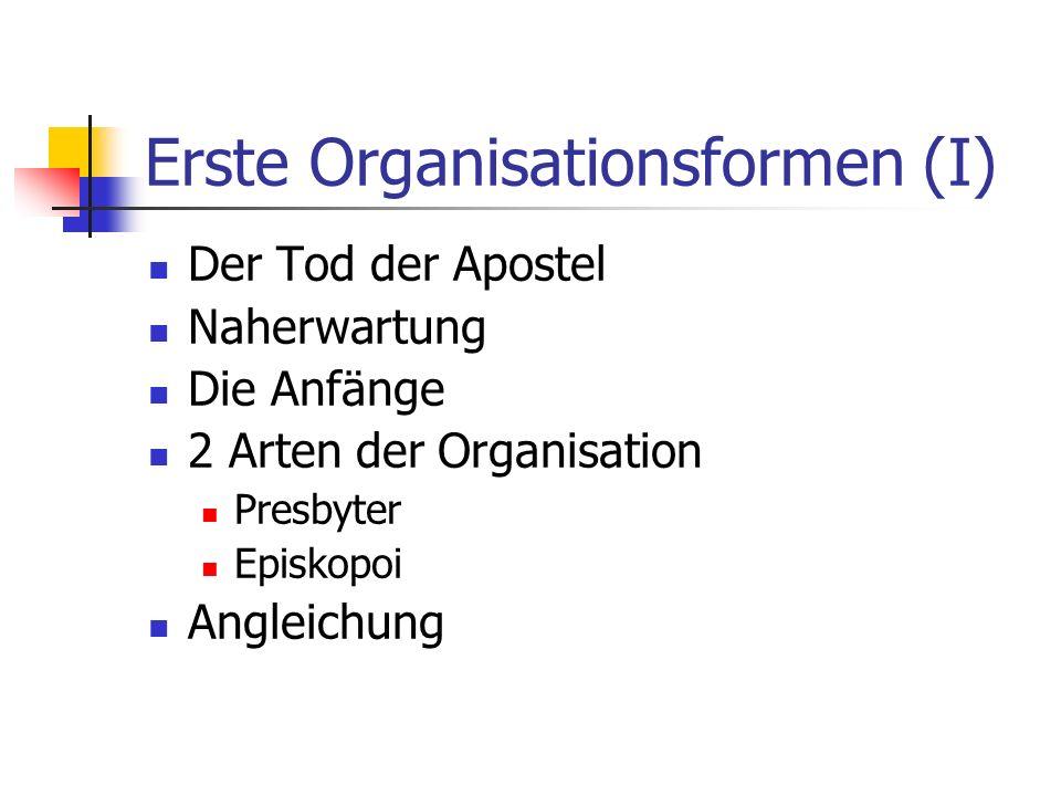 Erste Organisationsformen (I) Der Tod der Apostel Naherwartung Die Anfänge 2 Arten der Organisation Presbyter Episkopoi Angleichung