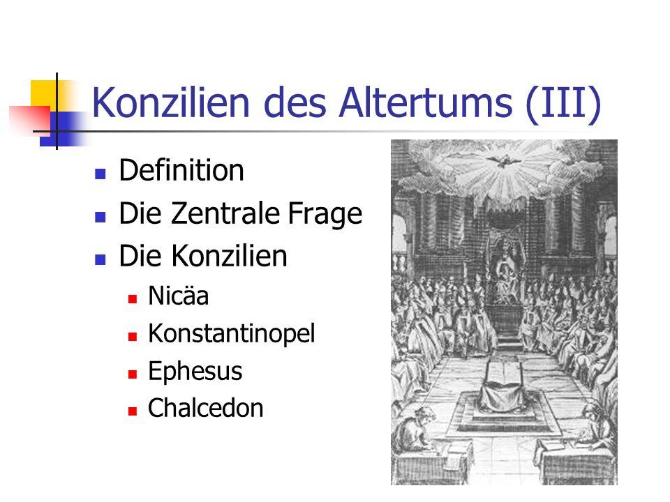 Konzilien des Altertums (III) Definition Die Zentrale Frage Die Konzilien Nicäa Konstantinopel Ephesus Chalcedon