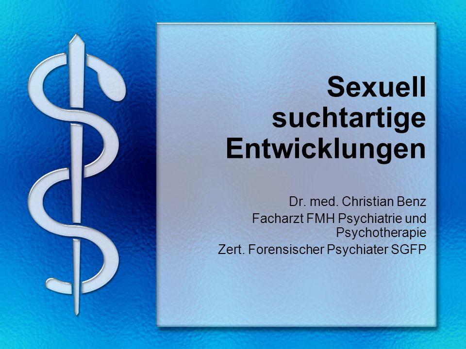 Sexuell suchtartige Entwicklungen Dr.med.