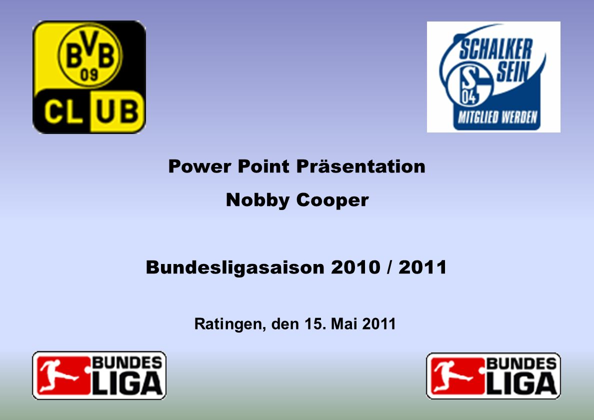 Ratingen, den 15. Mai 2011 Power Point Präsentation Nobby Cooper Bundesligasaison 2010 / 2011