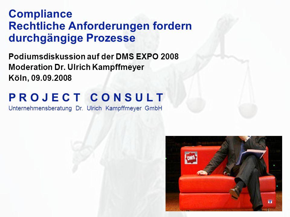 1 Compliance Rechtliche Anforderungen fordern durchgängige Prozesse Podiumsdiskussion auf der DMS EXPO 2008 Moderation Dr. Ulrich Kampffmeyer Köln, 09