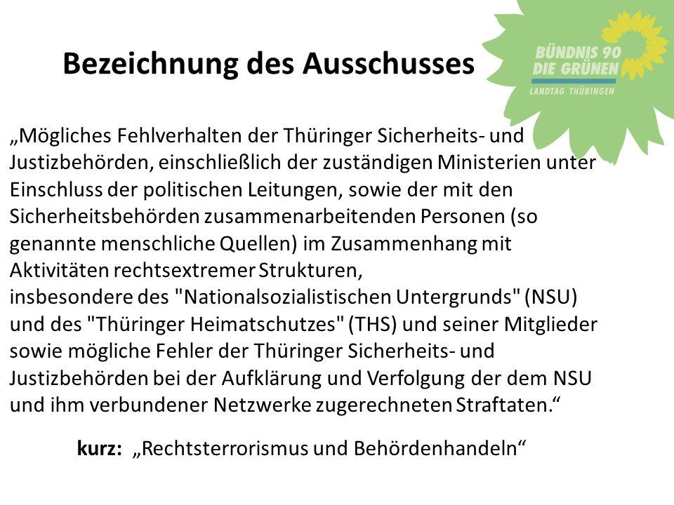 Bezeichnung des Ausschusses Mögliches Fehlverhalten der Thüringer Sicherheits- und Justizbehörden, einschließlich der zuständigen Ministerien unter Ei