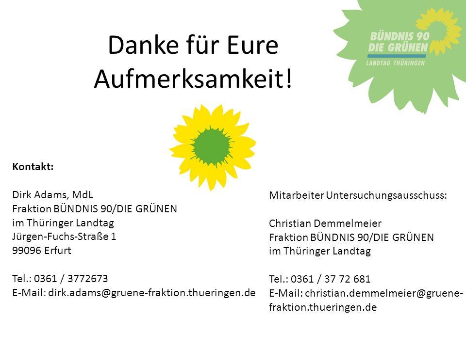 Danke für Eure Aufmerksamkeit! Kontakt: Dirk Adams, MdL Fraktion BÜNDNIS 90/DIE GRÜNEN im Thüringer Landtag Jürgen-Fuchs-Straße 1 99096 Erfurt Tel.: 0