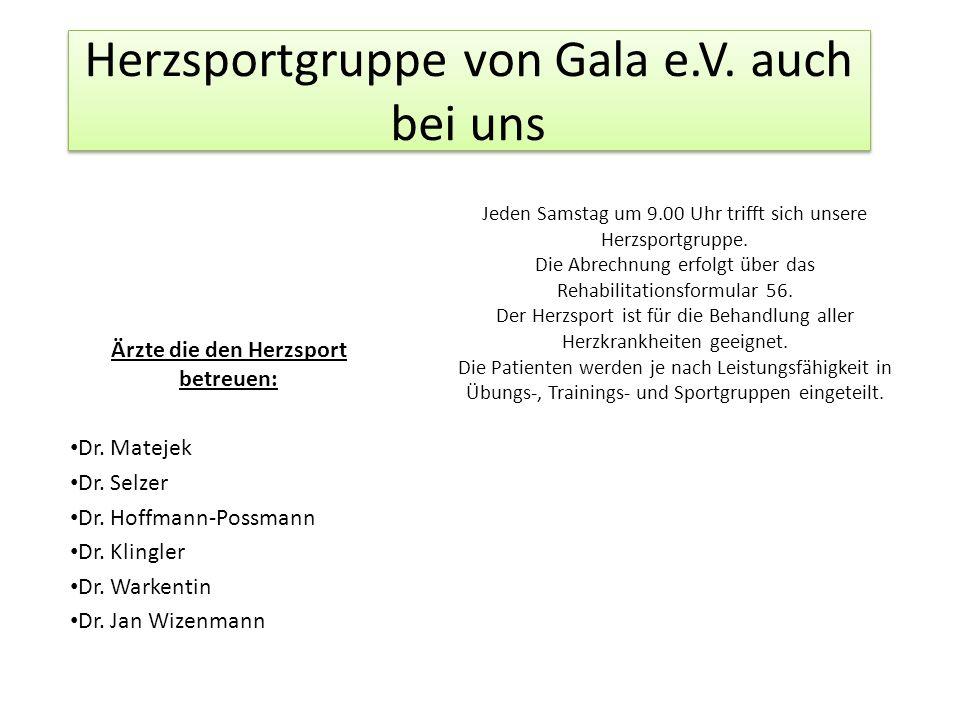 Herzsportgruppe von Gala e.V. auch bei uns Ärzte die den Herzsport betreuen: Dr. Matejek Dr. Selzer Dr. Hoffmann-Possmann Dr. Klingler Dr. Warkentin D