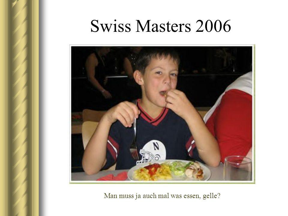 Swiss Masters 2006 Man muss ja auch mal was essen, gelle