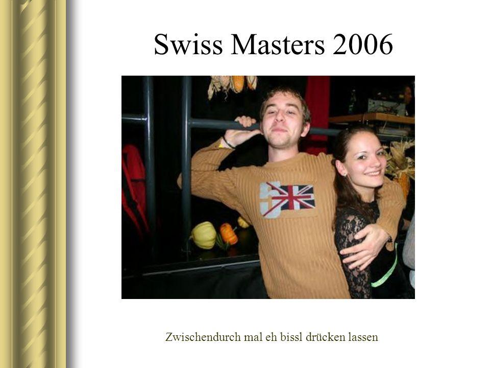 Swiss Masters 2006 Zwischendurch mal eh bissl drücken lassen