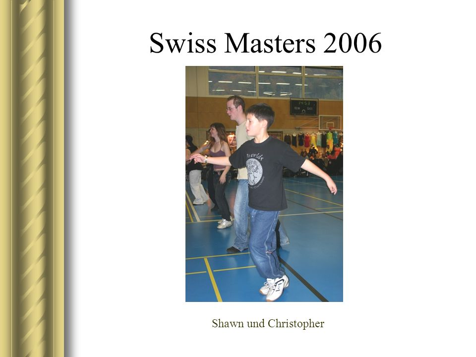 Swiss Masters 2006 Shawn und Christopher
