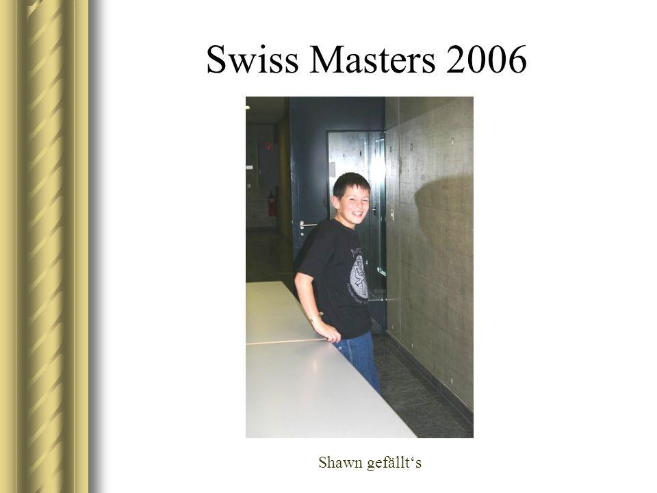 Swiss Masters 2006 Shawn gefällts