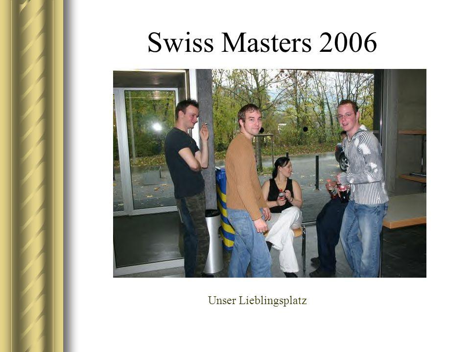 Swiss Masters 2006 Unser Lieblingsplatz